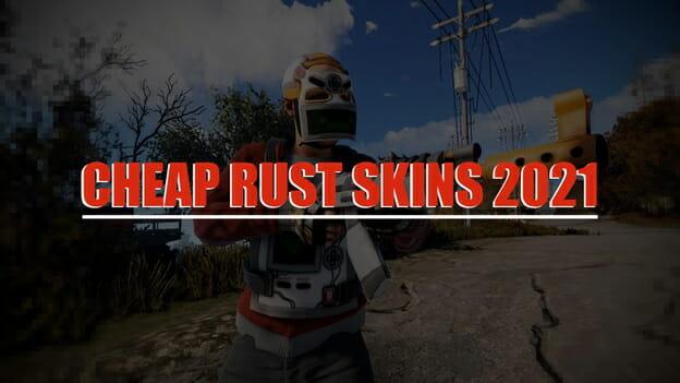 Cheap Rust Skins 2021